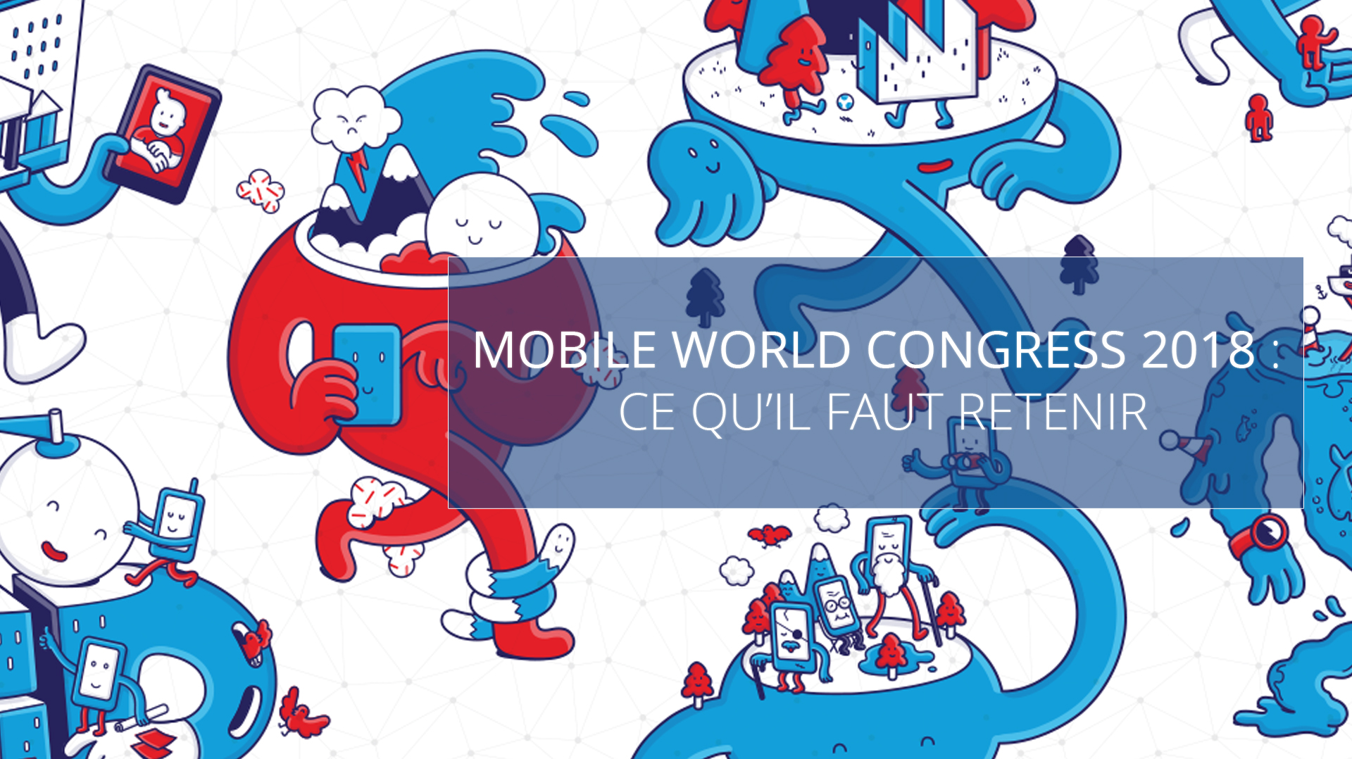 Illusatration Mobile World Congress 2018 : ce qu'il faut retenir